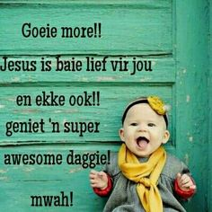 Goeie More. Bible Quotes, Qoutes, Lekker Dag, Jesus Our Savior, Goeie More, Afrikaans Quotes, Special Quotes, Good Morning Quotes, God Is Good