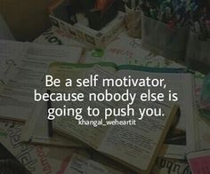 Be a self-motivator, because nobody will push you. Be a self-motivator, because nobody will push you. Be a self-motivator, because nobody will push you. Be a self-motivator, because nobody will push you. Study Motivation Quotes, Study Quotes, Motivation Inspiration, Exam Quotes, Motivation For Studying, College Motivation, True Quotes, Motivational Quotes, Inspirational Quotes