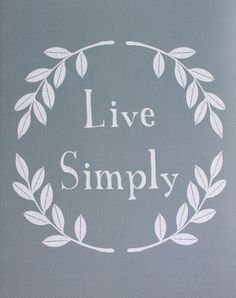 Live Simply. Some look down on me for not having pricey items, not having a large home, not having a full-benefits career and wonder how I can live, but honestly, I wonder: how can they?