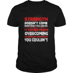 #Bodybuilding #Strength Doesn't Come From What You Can Do #T-shirt. Click Visit to order!!!! PRINTED IN THE USA! Share and Tag your friends who would love to wear this