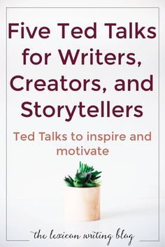 Watch these five Ted Talks to inspire you, motivate you, and get you writing.