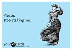 No one likes a stalker