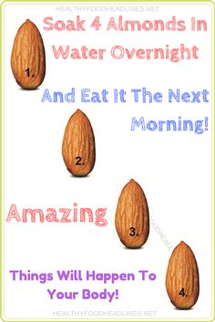 SOAK 4 ALMONDS IN WATER OVERNIGHT AND EAT IT THE NEXT MORNING! AMAZING THINGS WILL HAPPEN TO YOUR BODY!