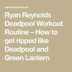 Ryan Reynolds Deadpool Workout Routine – How to get ripped like Deadpool and Green Lantern