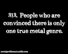 Metal Problems... Right now I prefer Progressive metal, it's NOT the same as metal!!