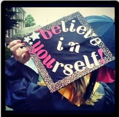 I love this. It says believe in yourself and it says  at the same time be you. Graduation 2019