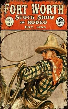 Stock Show at the Ft. Worth Rodeo, vintage poster, by Red Horse signs. A cowboy in tan hat twirls his lasso atop his horse. Vintage Wood Signs, Antique Signs, Wooden Signs, Western Signs, Western Art, Western Comics, Fort Worth Stock Show, Vintage Cowgirl, Decoupage