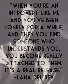 Then you find someone who understands you, you become really attached to them. It's a real release.