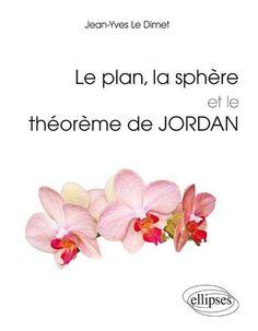 Le plan, la sphère et le théorème de Jordan - Jean-Yves Le Dimet - Source : Ellipses http://www.editions-ellipses.fr/product_info.php?products_id=8826