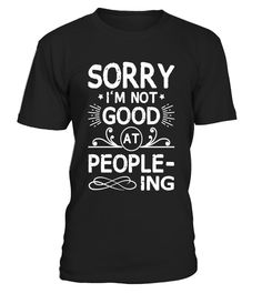 "# Sorry I'm Not Good At People-Ing Funny Anti Social Sarcastic .  Special Offer, not available in shops      Comes in a variety of styles and colours      Buy yours now before it is too late!      Secured payment via Visa / Mastercard / Amex / PayPal      How to place an order            Choose the model from the drop-down menu      Click on ""Buy it now""      Choose the size and the quantity      Add your delivery address and bank details      And that's it!      Tags: Funny saying sarcastic…"