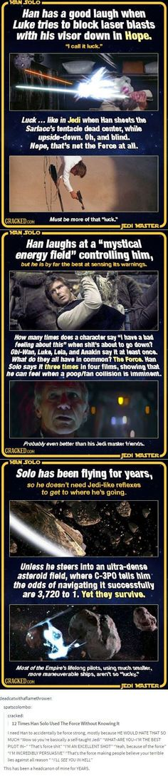 YES I'm so here for force-sensitive Han headcanons. First, as the original poster said, he would HATE IT SO MUCH. He'd be in denial so hard. Second, the only thing I want more than force-ghost Anakin to show up and shut Kylo Ren up is for force-ghost Han to join him.