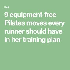 9 equipment-free Pilates moves every runner should have in her training plan