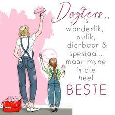 Dogters... is wonderlik, oulik, dierbaar & spesiaal... maar myne is die heel beste | Afrikaans quotes, Wisdom quotes, To my daughter Mother Daughter Quotes, To My Daughter, Afrikaans Quotes, Wisdom Quotes, Words, Birthday Memes, Heel, D1, Families
