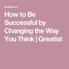 How to Be Successful by Changing the Way You Think | Greatist