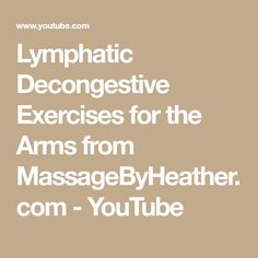 Lymphatic Decongestive Exercises for the Arms from MassageByHeather.com - YouTube