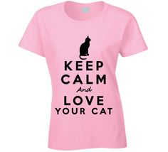 Keep Calm and Love Your Cat T Shirt