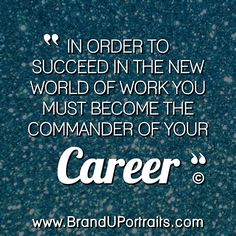 """""""In order to succeed in the new world of work you must become the commander of your CAREER!"""" http://zahrinaphotography.com/"""