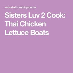 Sisters Luv 2 Cook: Thai Chicken Lettuce Boats