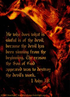 1 John who does what is sinful is of the devil, because the devil has been sinning from the beginning. The reason the Son of God appeared was to destroy the devil& work. 1 John 3 8, 1st John, Doers Of The Word, Todays Verse, Spirit Of Truth, Spiritual Words, Strong Faith, Jesus Is Coming, Spiritual Warfare