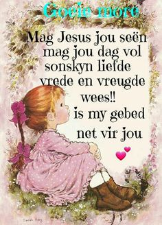 Good Morning Good Night, Good Morning Wishes, Day Wishes, Good Morning Quotes, Lekker Dag, Evening Quotes, Goeie Nag, Goeie More, Afrikaans Quotes