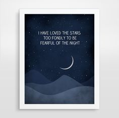 I Have Loved the Stars Too Fondly, Inspirational Quote Print, Quote Wall Art, Bedroom Decor, Moon and Stars, Moon Art, Galileo Quote by evesand on Etsy https://www.etsy.com/listing/129153343/i-have-loved-the-stars-too-fondly