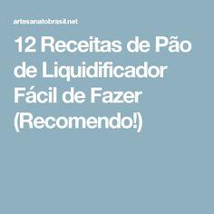 12 Receitas de Pão de Liquidificador Fácil de Fazer (Recomendo!)