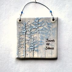 Small Ceramic Wall Hanging, Wall Plaque, Sounds of Silence, Gift Tag, Inspiration, Peaceful, Trees, Winter Scene.