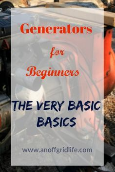 Generators for Beginners #generators #offthegrid #offgridpowersystems #offgridliving