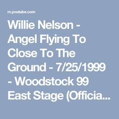 Willie Nelson - Angel Flying To Close To The Ground - 7/25/1999 - Woodstock 99 East Stage (Official) - YouTube