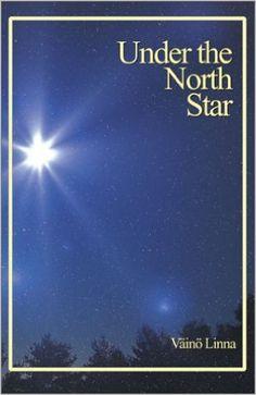 Under the North Star (Aspasia Classics in Finnish Literature): Väinö Linna, Richard Impola Translator, Börje Vähämäki, Richard Impola: 9780968588161: AmazonSmile: Books