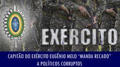 """Capitão do Exército Eugênio Melo """"manda recado"""" a políticos corruptos"""