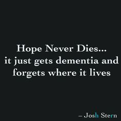 Hope Never Dies... it just gets dementia and forgets where it lives