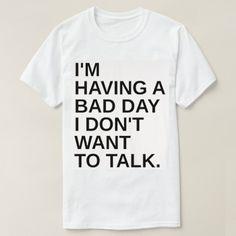 I am Having A Bad Day Don't Want To Talk Custom Shirts //Price: $15.50 & FREE Shipping //     #cheapcustomshirts