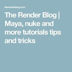 The Render Blog | Maya, nuke and more tutorials tips and tricks