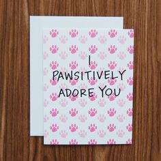 """A sweet card for the dog or cat lover in your life! """"I pawsitively adore you"""" is…"""