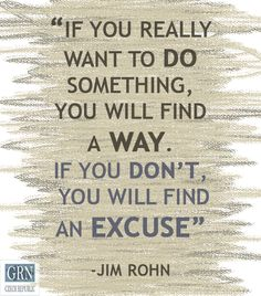 Focus on finding ways, not excuses.