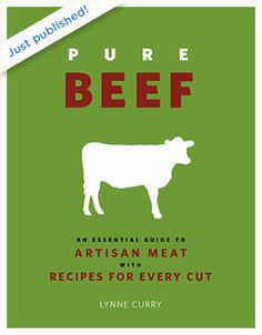 Pure Beef: An Essential Guide to Artisanal Meat with Recipes for Every Cut