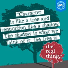 #MotivationalMonday: Character is like a tree and reputation like a shadow. The shadow is what we think of it; the tree is the real thing. #AbrahamLincoln