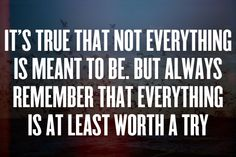 But always remember that everything is at least worth a try. I loves this Girly Quotes, Cute Quotes, Great Quotes, Words Quotes, Inspirational Quotes, Sayings, Real Life Quotes, Quotes To Live By, Drake Quotes