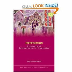 Effectuation: Elements of Entrepreneurial Expertise by Saras D. Sarasvathy