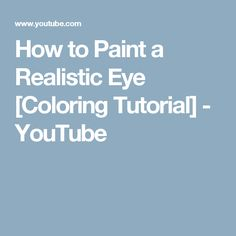 How to Paint a Realistic Eye [Coloring Tutorial] - YouTube