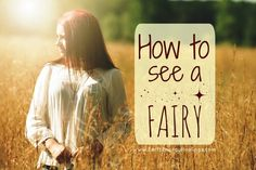 A how to guide for seeing a real life fairy. Seriously. by Sarah Petruno Shamana