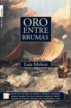 Recomendado por:  Adela María Viejo / Biblioteca de Turón     Oro entre brumas  Luis Melero   Roca Editorial