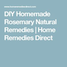 DIY Homemade Rosemary Natural Remedies | Home Remedies Direct