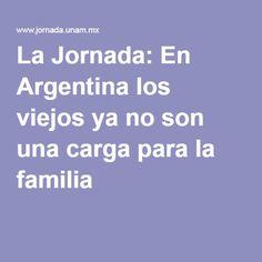 La Jornada: En Argentina los viejos ya no son una carga para la familia