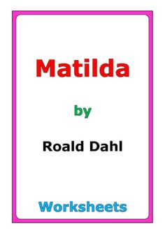 "76 pages of worksheets for the story ""Matilda"" by Roald Dahl"