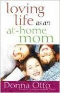Loving Life as an At-Home Mom: Donna Otto: 9780736918176: Amazon.com: Books