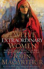 Twelve Extraordinary Women by John Macarthur
