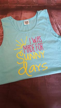I was made for sunny days Comfort Colors tank top by KBDesigns2015