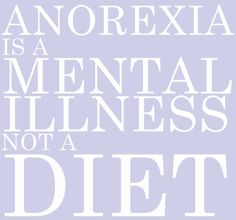 Anorexia is a severe mental illness, not a diet, please understand the difference! Together we can help spread awareness of this devastating psychological condition